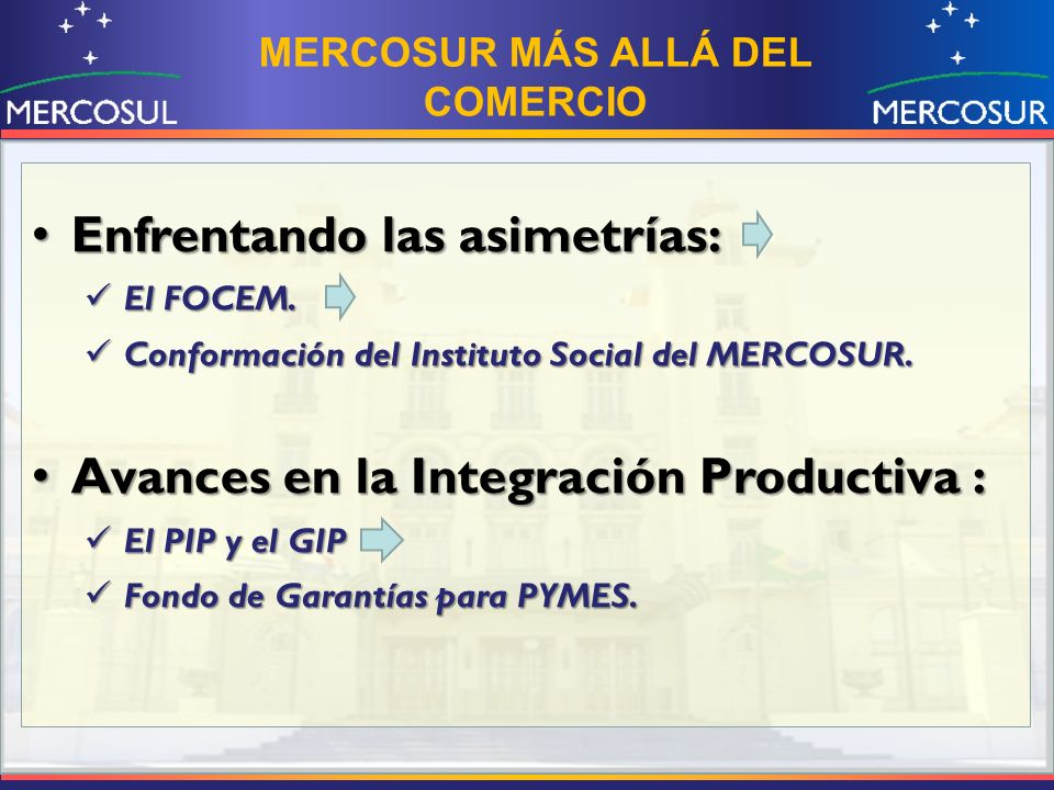 Enfrentando las asimetrías: Enfrentando las asimetrías: El FOCEM. El FOCEM. Conformación del Instituto Social del MERCOSUR. Conformación del Instituto