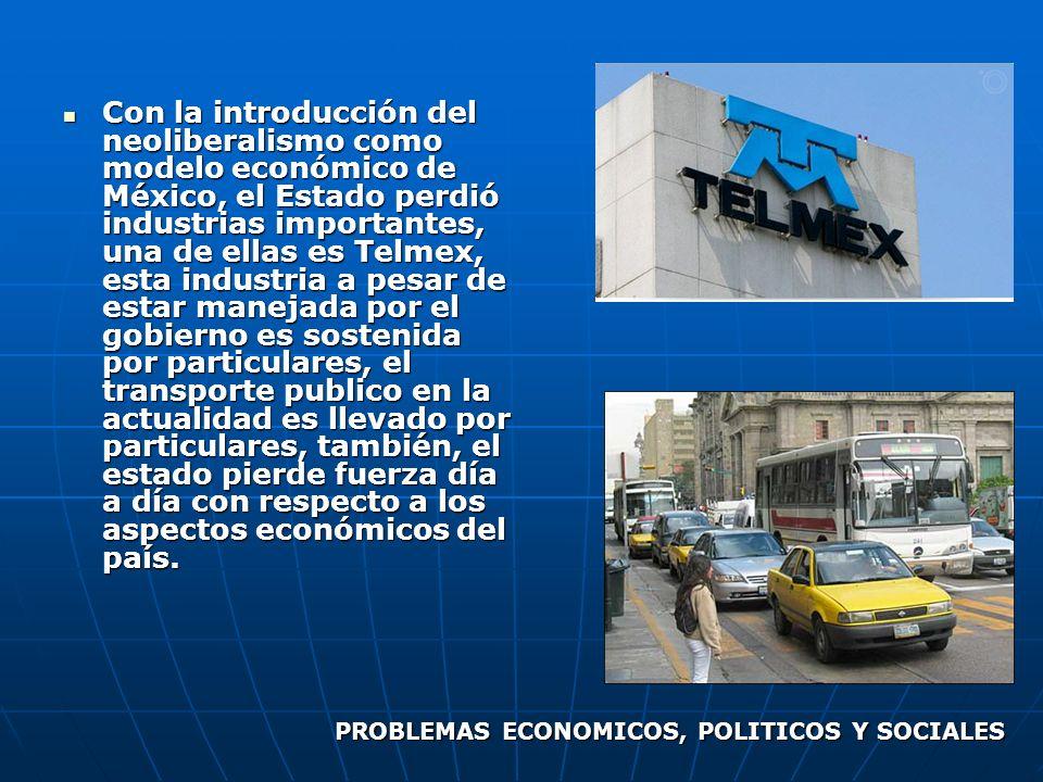 Con la introducción del neoliberalismo como modelo económico de México, el Estado perdió industrias importantes, una de ellas es Telmex, esta industri