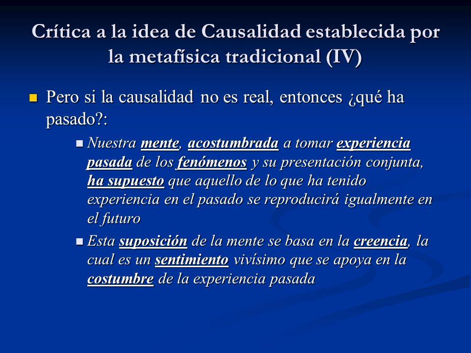 Crítica a la idea de Causalidad establecida por la metafísica tradicional (IV) Pero si la causalidad no es real, entonces ¿qué ha pasado?: Pero si la