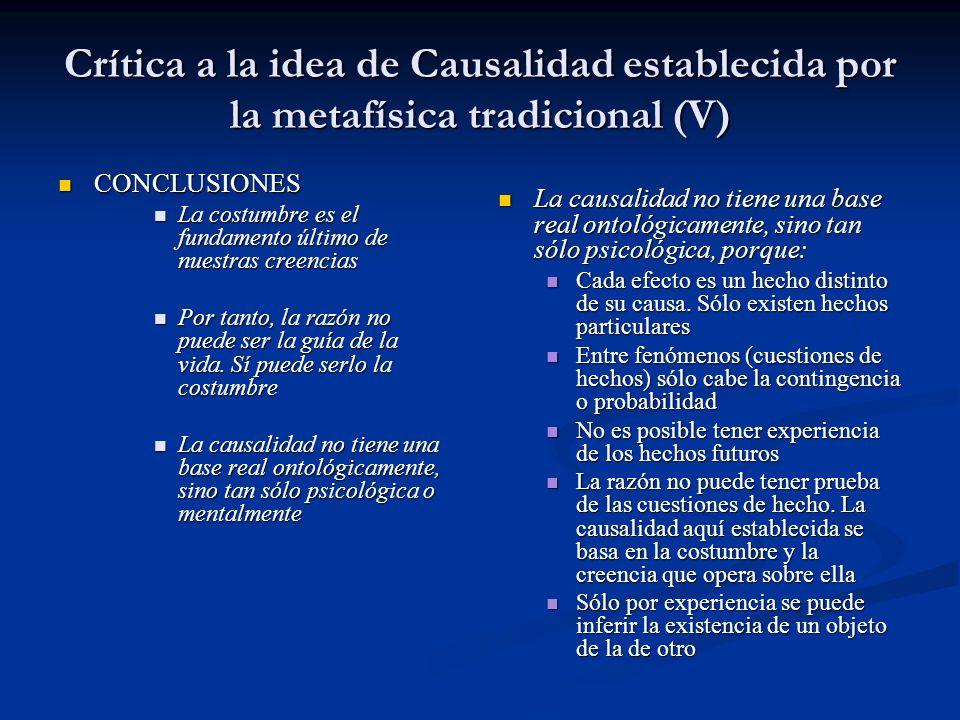 Crítica a la idea de Causalidad establecida por la metafísica tradicional (V) CONCLUSIONES CONCLUSIONES La costumbre es el fundamento último de nuestr