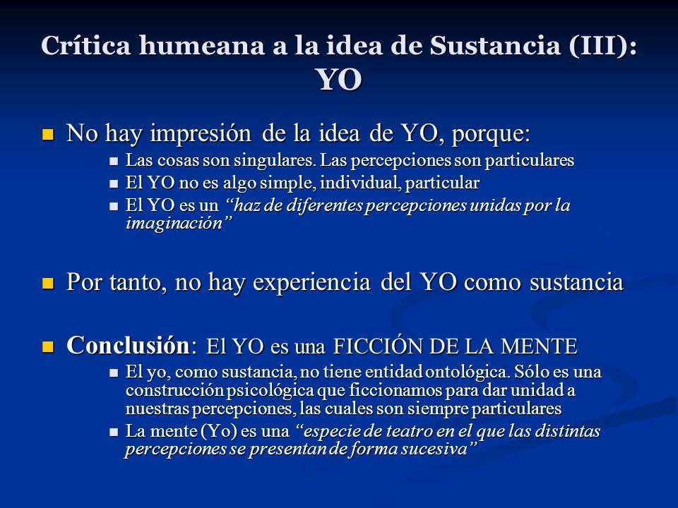 Crítica humeana a la idea de Sustancia (III): YO No hay impresión de la idea de YO, porque: No hay impresión de la idea de YO, porque: Las cosas son s