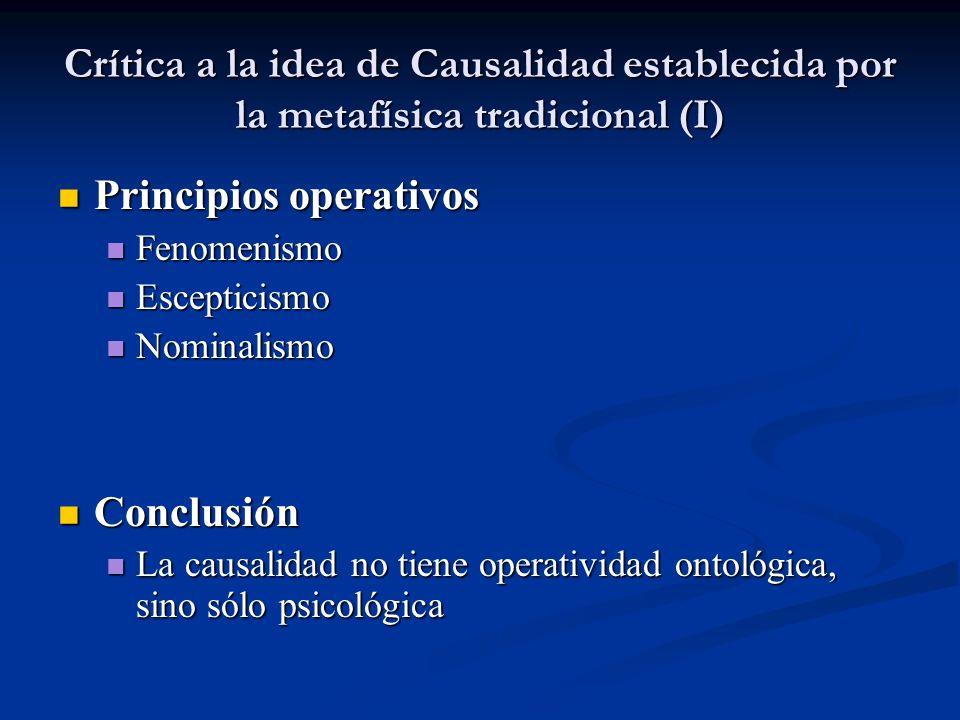 Crítica a la idea de Causalidad establecida por la metafísica tradicional (I) Principios operativos Principios operativos Fenomenismo Fenomenismo Esce