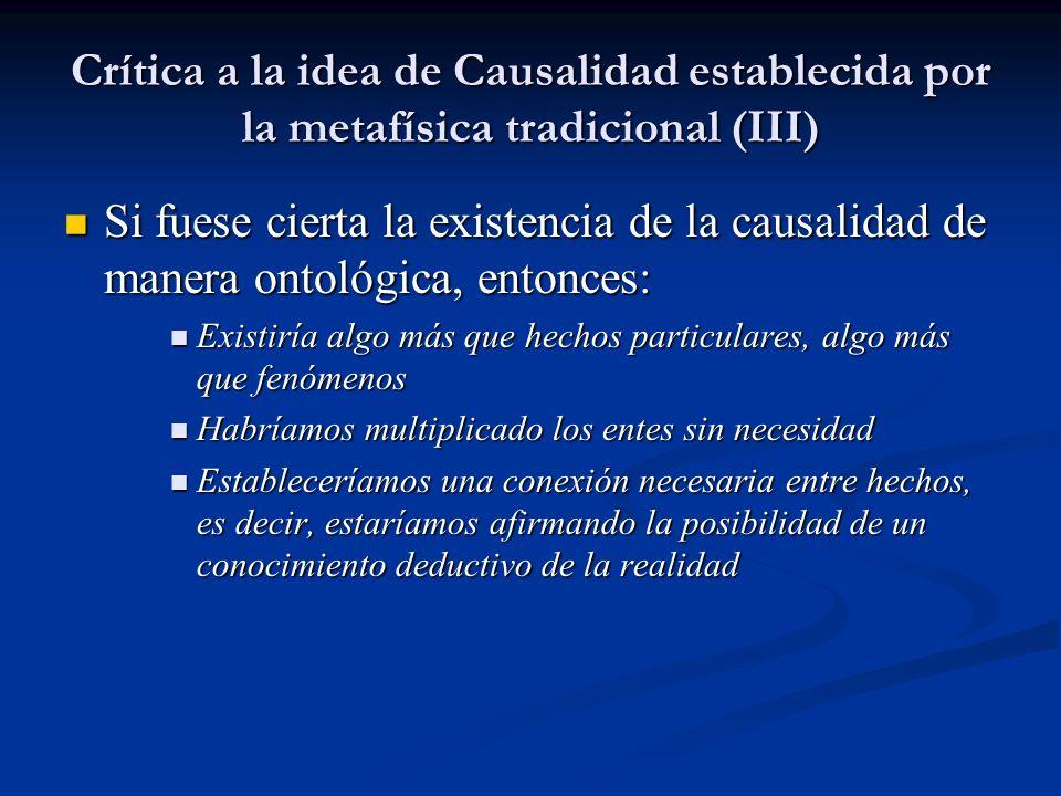 Crítica a la idea de Causalidad establecida por la metafísica tradicional (III) Si fuese cierta la existencia de la causalidad de manera ontológica, e