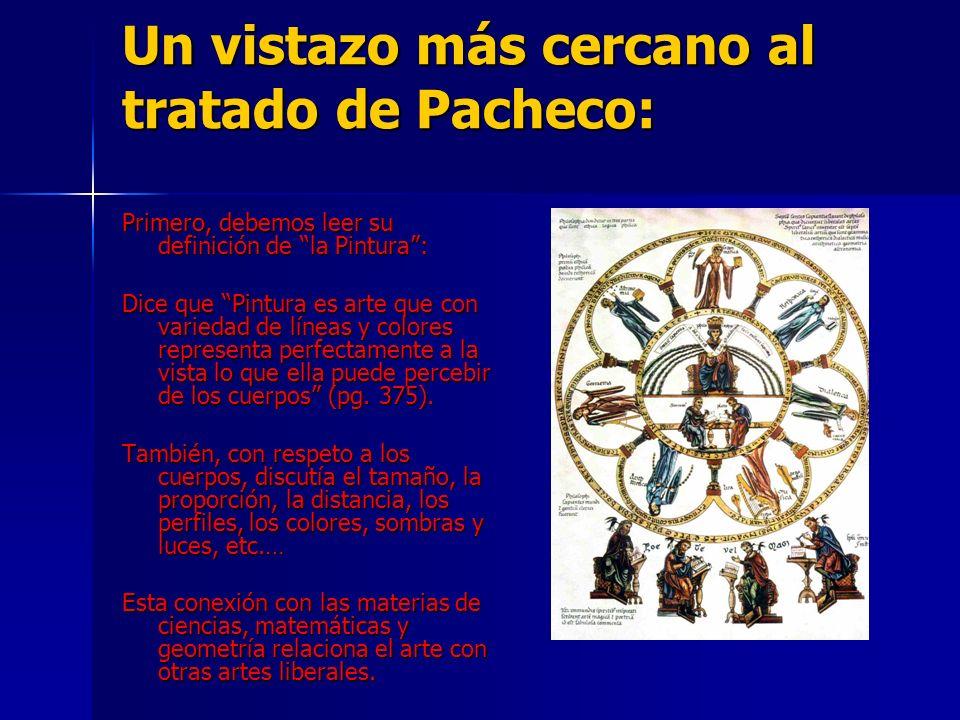 Un vistazo más cercano al tratado de Pacheco: Primero, debemos leer su definición de la Pintura: Dice que Pintura es arte que con variedad de líneas y
