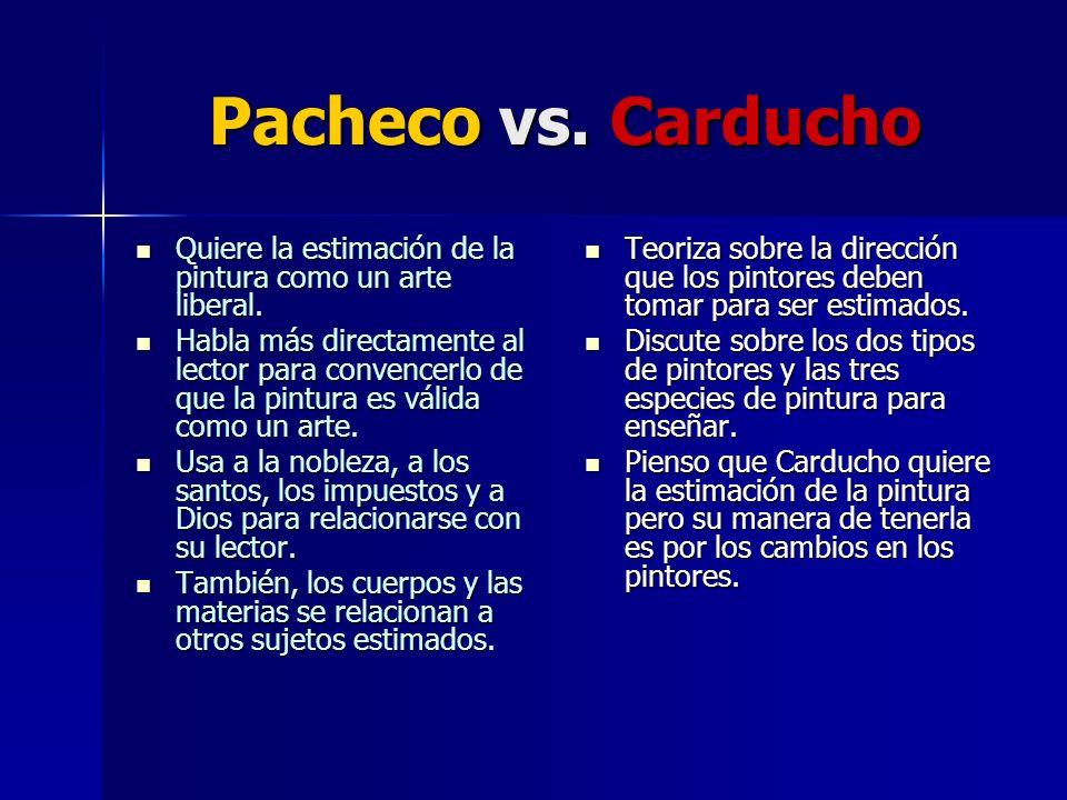 Pacheco vs. Carducho Quiere la estimación de la pintura como un arte liberal. Quiere la estimación de la pintura como un arte liberal. Habla más direc