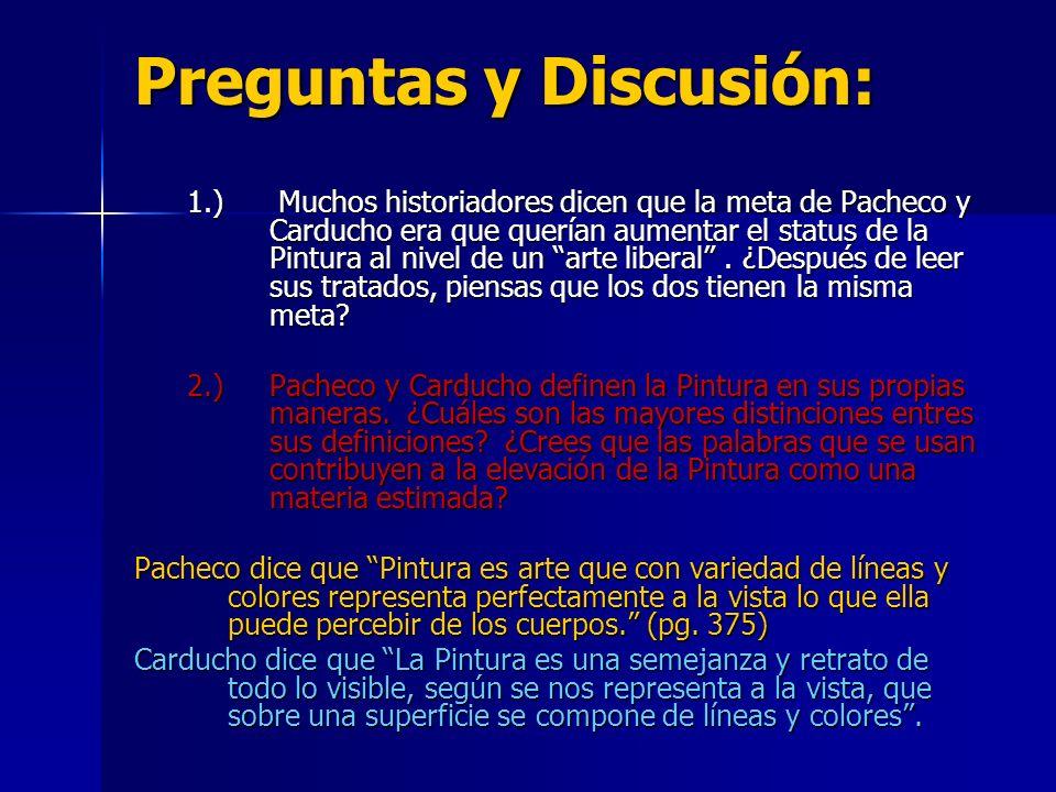 Preguntas y Discusión: 1.) Muchos historiadores dicen que la meta de Pacheco y Carducho era que querían aumentar el status de la Pintura al nivel de u