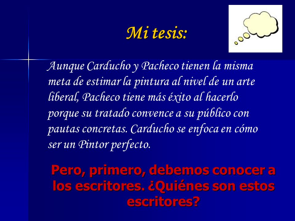 Mi tesis: Aunque Carducho y Pacheco tienen la misma meta de estimar la pintura al nivel de un arte liberal, Pacheco tiene más éxito al hacerlo porque