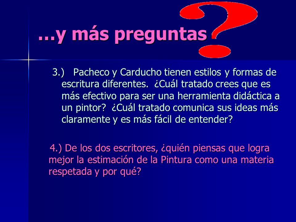 …y más preguntas 3.) Pacheco y Carducho tienen estilos y formas de escritura diferentes. ¿Cuál tratado crees que es más efectivo para ser una herramie