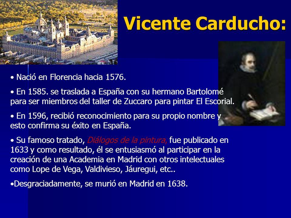 Vicente Carducho: Vicente Carducho: Nació en Florencia hacia 1576. En 1585. se traslada a España con su hermano Bartolomé para ser miembros del taller