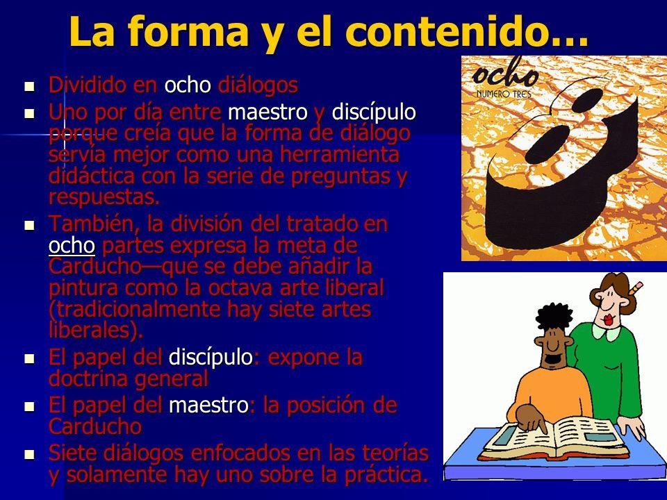 La forma y el contenido… Dividido en ocho diálogos Dividido en ocho diálogos Uno por día entre maestro y discípulo porque creía que la forma de diálog