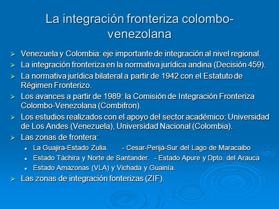 La integración fronteriza colombo- venezolana Venezuela y Colombia: eje importante de integración al nivel regional. Venezuela y Colombia: eje importa