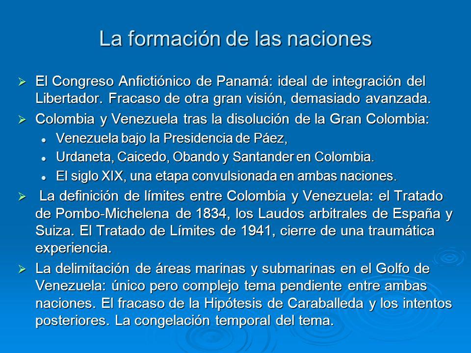 La formación de las naciones El Congreso Anfictiónico de Panamá: ideal de integración del Libertador. Fracaso de otra gran visión, demasiado avanzada.