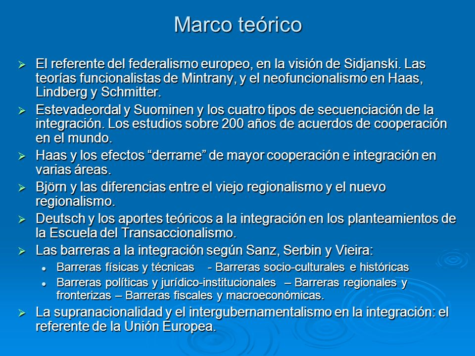 Marco teórico El referente del federalismo europeo, en la visión de Sidjanski. Las teorías funcionalistas de Mintrany, y el neofuncionalismo en Haas,