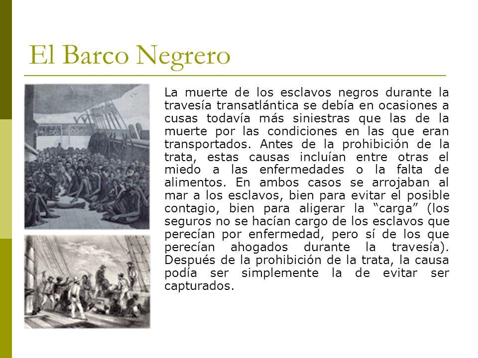 El Barco Negrero La muerte de los esclavos negros durante la travesía transatlántica se debía en ocasiones a cusas todavía más siniestras que las de l