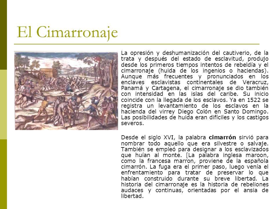 El Cimarronaje La opresión y deshumanización del cautiverio, de la trata y después del estado de esclavitud, produjo desde los primeros tiempos intent