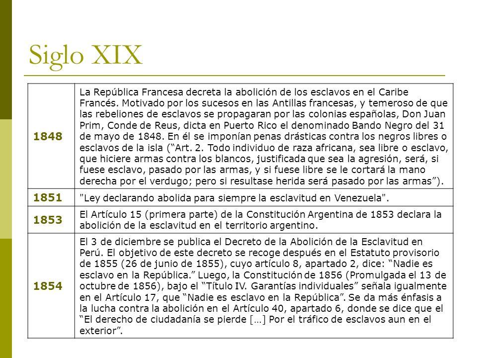 Siglo XIX 1848 La República Francesa decreta la abolición de los esclavos en el Caribe Francés. Motivado por los sucesos en las Antillas francesas, y