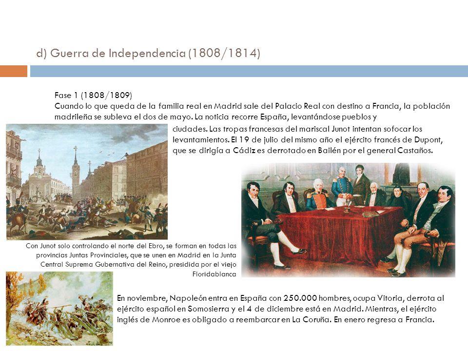 d) Guerra de Independencia (1808/1814) Fase 1 (1808/1809) Cuando lo que queda de la familia real en Madrid sale del Palacio Real con destino a Francia