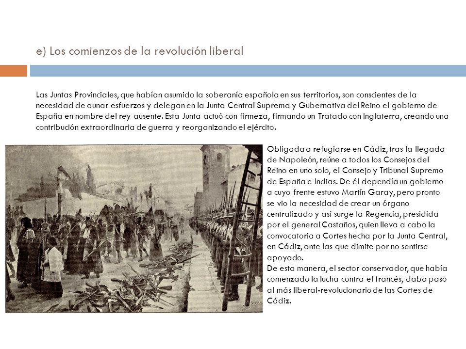 e) Los comienzos de la revolución liberal Las Juntas Provinciales, que habían asumido la soberanía española en sus territorios, son conscientes de la