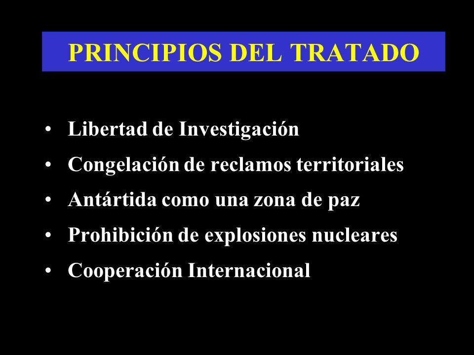 PRINCIPIOS DEL TRATADO Libertad de Investigación Congelación de reclamos territoriales Antártida como una zona de paz Prohibición de explosiones nucle