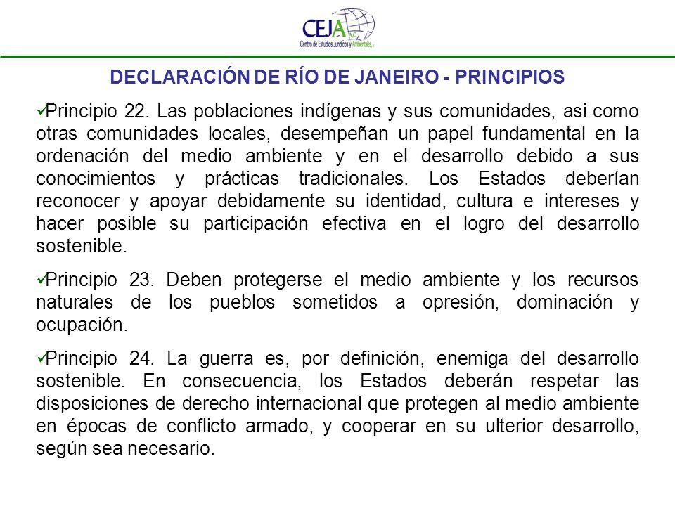 DECLARACIÓN DE RÍO DE JANEIRO - PRINCIPIOS Principio 22. Las poblaciones indígenas y sus comunidades, asi como otras comunidades locales, desempeñan u