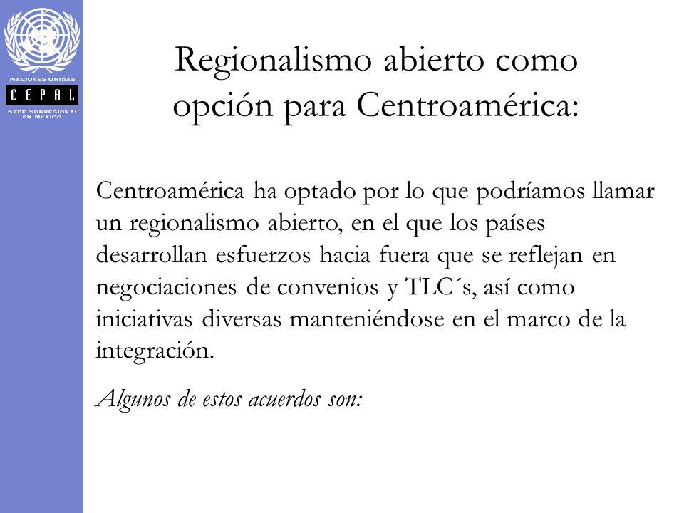 Regionalismo abierto como opción para Centroamérica: Centroamérica ha optado por lo que podríamos llamar un regionalismo abierto, en el que los países