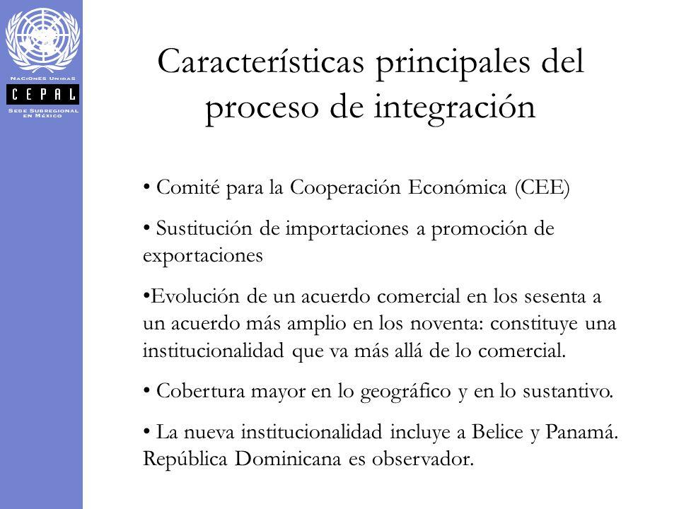 Características principales del proceso de integración Comité para la Cooperación Económica (CEE) Sustitución de importaciones a promoción de exportac