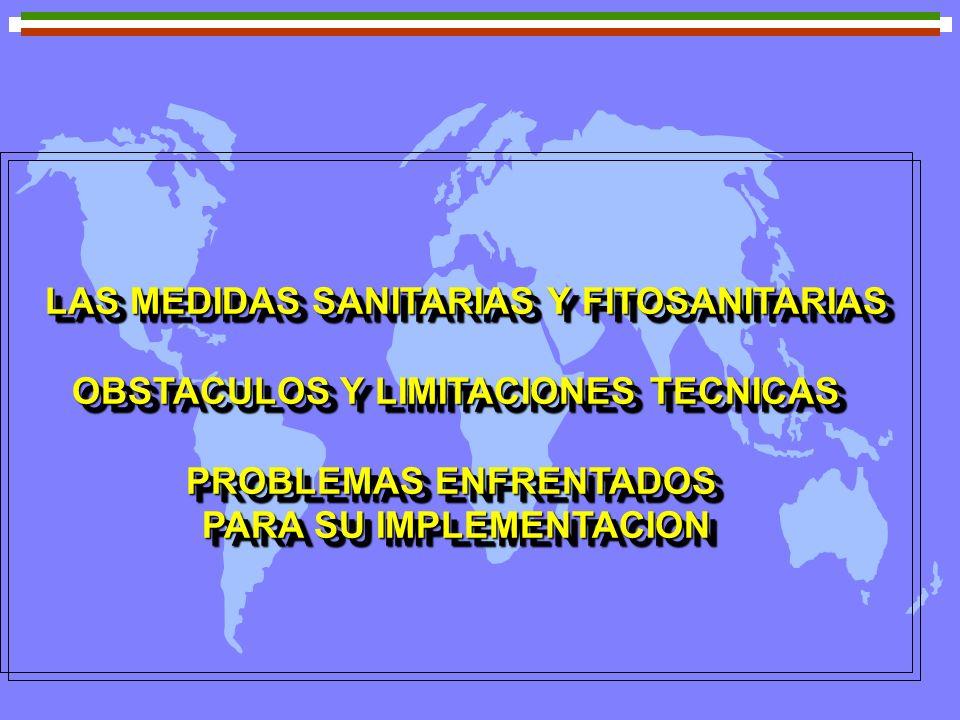 LAS MEDIDAS SANITARIAS Y FITOSANITARIAS LAS MEDIDAS SANITARIAS Y FITOSANITARIAS OBSTACULOS Y LIMITACIONES TECNICAS PROBLEMAS ENFRENTADOS PARA SU IMPLE