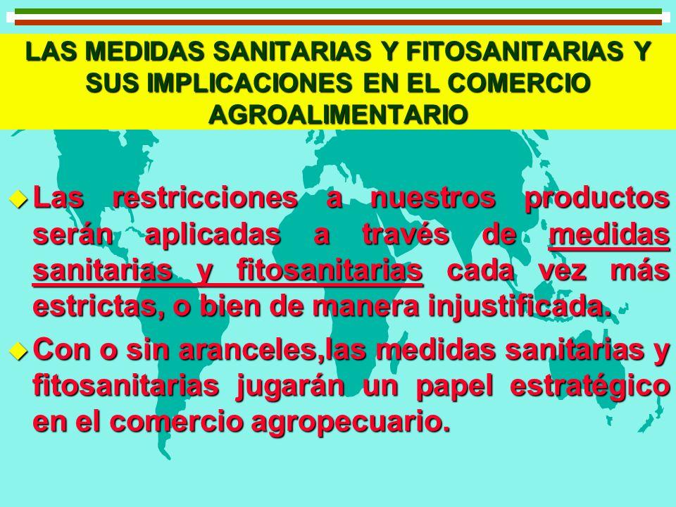 LAS MEDIDAS SANITARIAS Y FITOSANITARIAS Y SUS IMPLICACIONES EN EL COMERCIO AGROALIMENTARIO u Las restricciones a nuestros productos serán aplicadas a