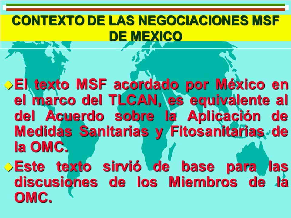 CONTEXTO DE LAS NEGOCIACIONES MSF DE MEXICO u Textos acordados con Colombia y Venezuela (G3), Bolivia, Costa Rica y Nicaragua, equivalentes al del TLCAN u Textos acordados con Chile, Triángulo Norte y Uruguay reflejan mayor implementación del Acuerdo MSF/OMC.