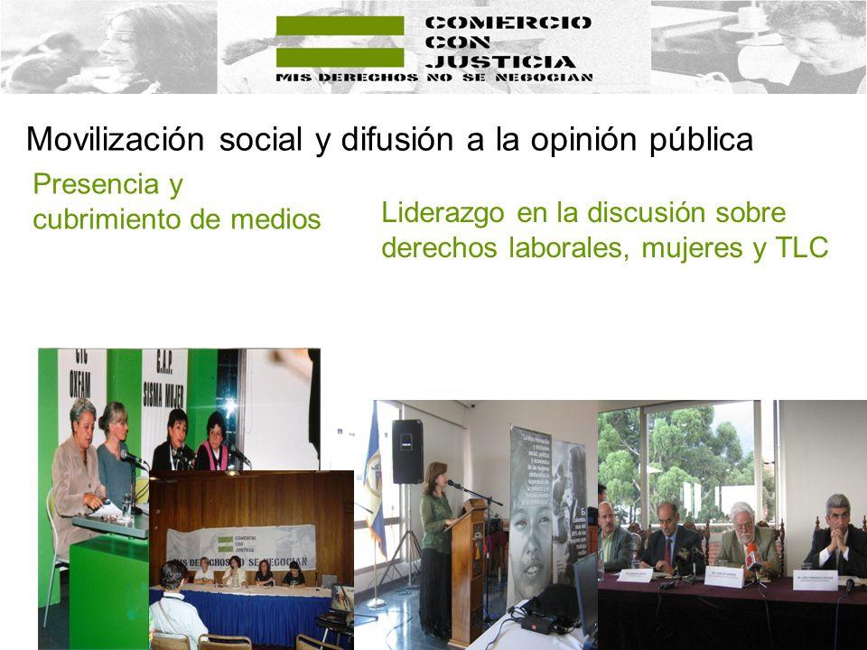 Movilización social y difusión a la opinión pública Liderazgo en la discusión sobre derechos laborales, mujeres y TLC Presencia y cubrimiento de medios