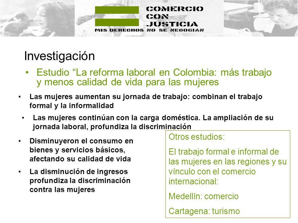 Estudio La reforma laboral en Colombia: más trabajo y menos calidad de vida para las mujeres Investigación Otros estudios: El trabajo formal e informa