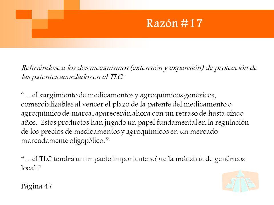 Razón #18 Sobre las consecuencias de la ampliación de patentes (desaparición de productores locales de genéricos): La desaparición de productores locales de genéricos afectaría la necesaria competencia sobre los productos de marca, lo que podría llevar a precios más altos de medicamentos y agroquímicos Página 47