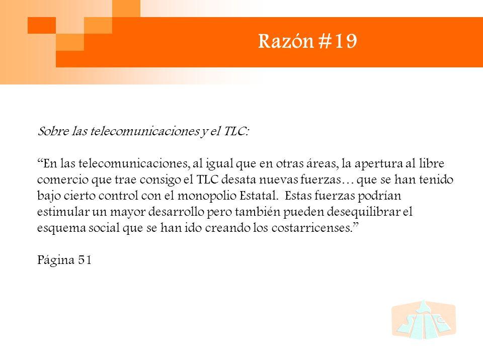 Razón #19 Sobre las telecomunicaciones y el TLC: En las telecomunicaciones, al igual que en otras áreas, la apertura al libre comercio que trae consigo el TLC desata nuevas fuerzas… que se han tenido bajo cierto control con el monopolio Estatal.