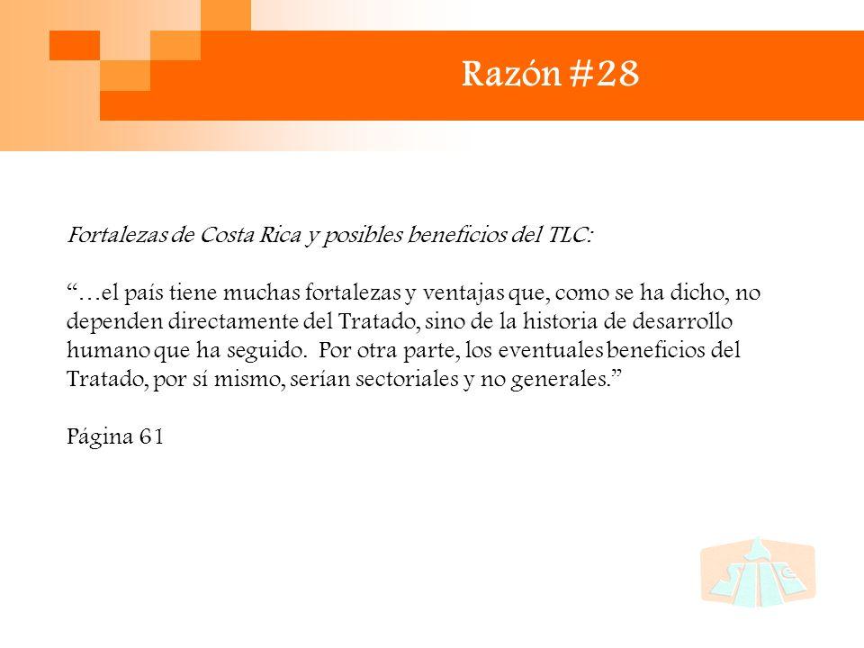 Razón #28 Fortalezas de Costa Rica y posibles beneficios del TLC: …el país tiene muchas fortalezas y ventajas que, como se ha dicho, no dependen directamente del Tratado, sino de la historia de desarrollo humano que ha seguido.