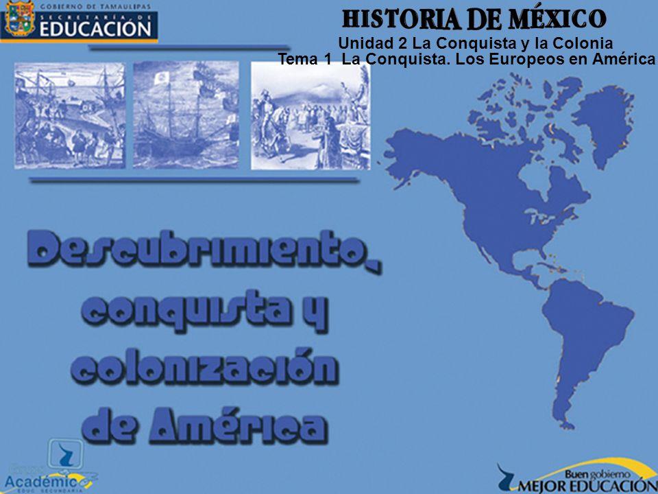 Unidad 2 La Conquista y la Colonia Tema 1 La Conquista. Los Europeos en América