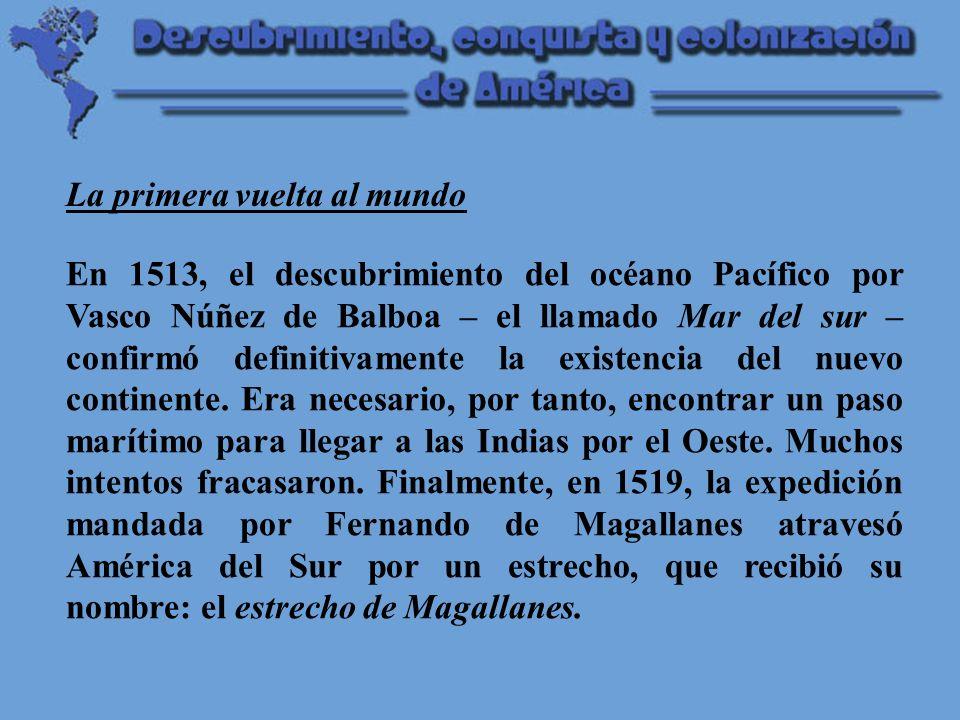 En 1513, el descubrimiento del océano Pacífico por Vasco Núñez de Balboa – el llamado Mar del sur – confirmó definitivamente la existencia del nuevo continente.