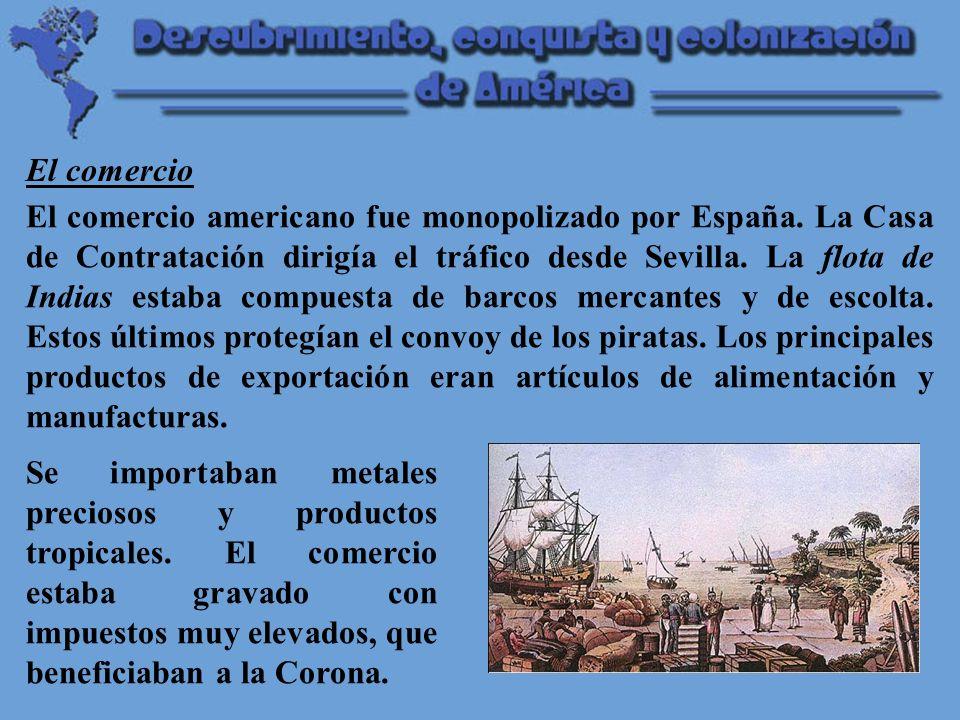 El comercio americano fue monopolizado por España.