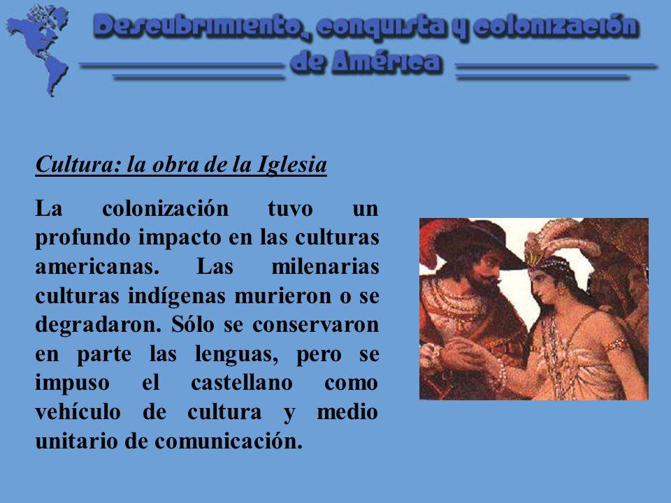 Cultura: la obra de la Iglesia La colonización tuvo un profundo impacto en las culturas americanas.