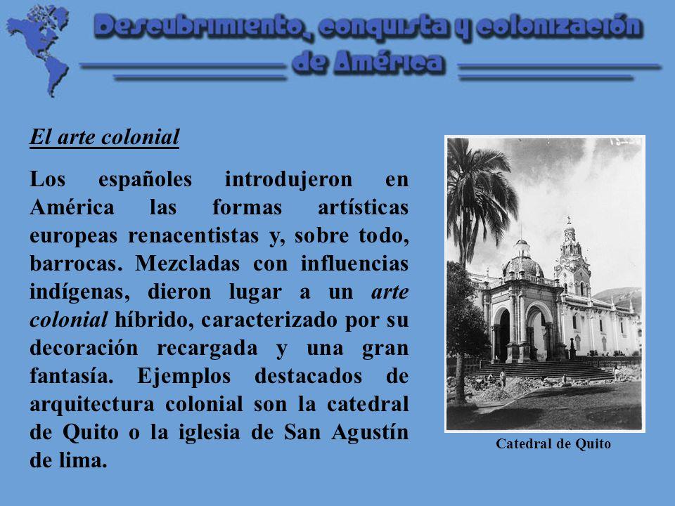 El arte colonial Los españoles introdujeron en América las formas artísticas europeas renacentistas y, sobre todo, barrocas.