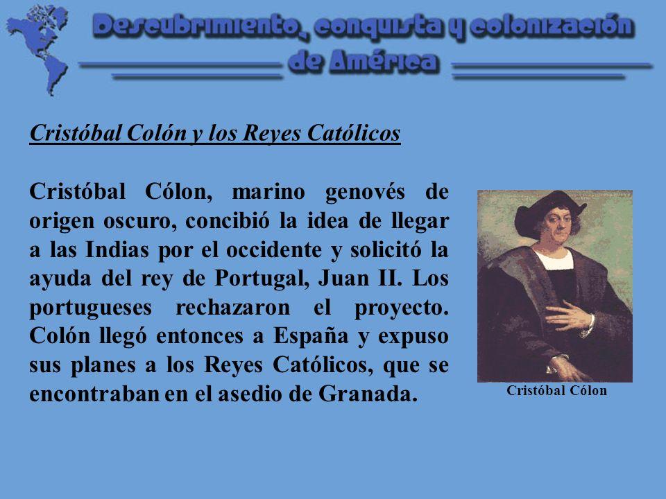 Cristóbal Cólon, marino genovés de origen oscuro, concibió la idea de llegar a las Indias por el occidente y solicitó la ayuda del rey de Portugal, Juan II.