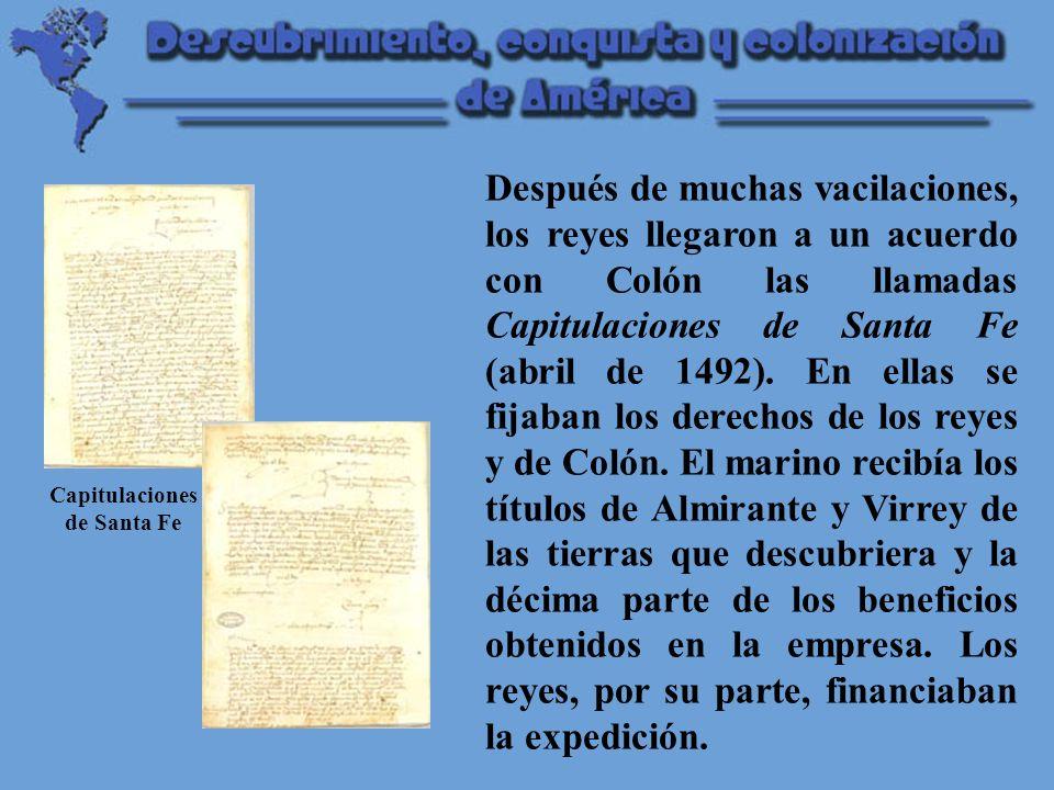 Después de muchas vacilaciones, los reyes llegaron a un acuerdo con Colón las llamadas Capitulaciones de Santa Fe (abril de 1492).