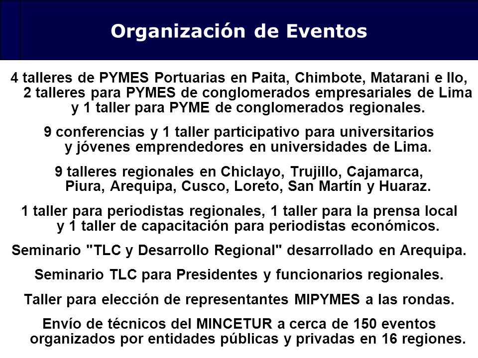 125 4 talleres de PYMES Portuarias en Paita, Chimbote, Matarani e Ilo, 2 talleres para PYMES de conglomerados empresariales de Lima y 1 taller para PY
