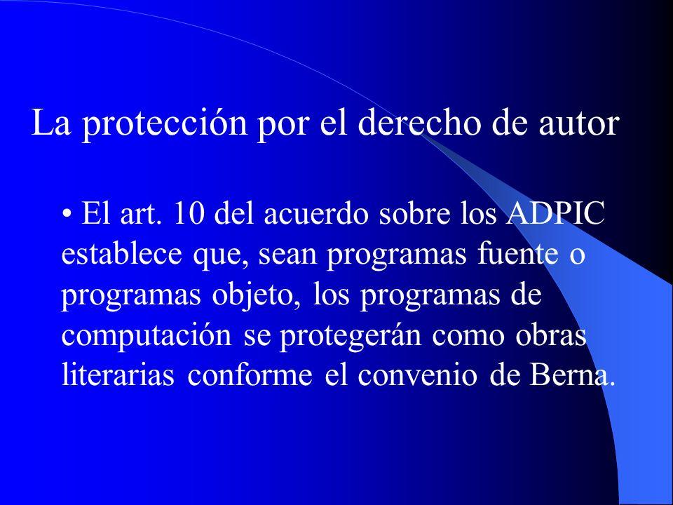 La protección por el derecho de autor El art. 10 del acuerdo sobre los ADPIC establece que, sean programas fuente o programas objeto, los programas de