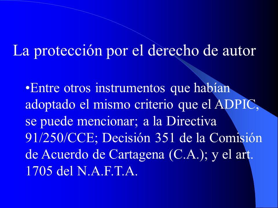 La protección por el derecho de autor Entre otros instrumentos que habían adoptado el mismo criterio que el ADPIC, se puede mencionar; a la Directiva