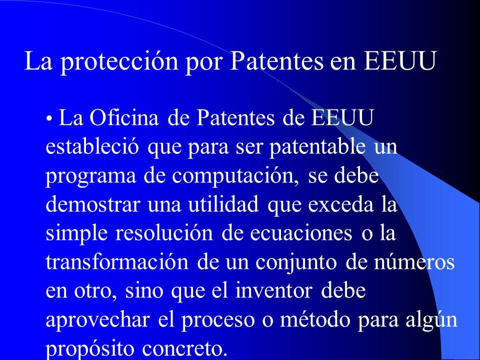 La protección por Patentes en EEUU La Oficina de Patentes de EEUU estableció que para ser patentable un programa de computación, se debe demostrar una