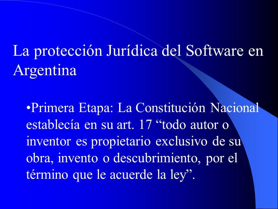 La protección Jurídica del Software en Argentina Primera Etapa: La Constitución Nacional establecía en su art. 17 todo autor o inventor es propietario