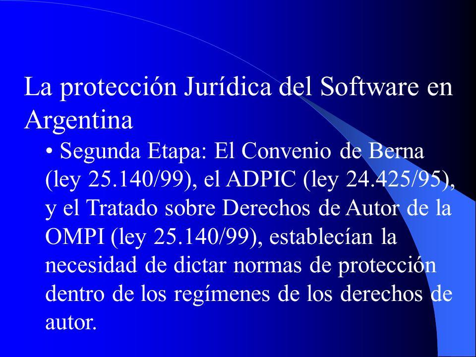 La protección Jurídica del Software en Argentina Segunda Etapa: El Convenio de Berna (ley 25.140/99), el ADPIC (ley 24.425/95), y el Tratado sobre Der