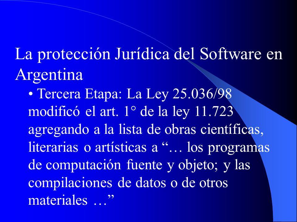 La protección Jurídica del Software en Argentina Tercera Etapa: La Ley 25.036/98 modificó el art. 1° de la ley 11.723 agregando a la lista de obras ci