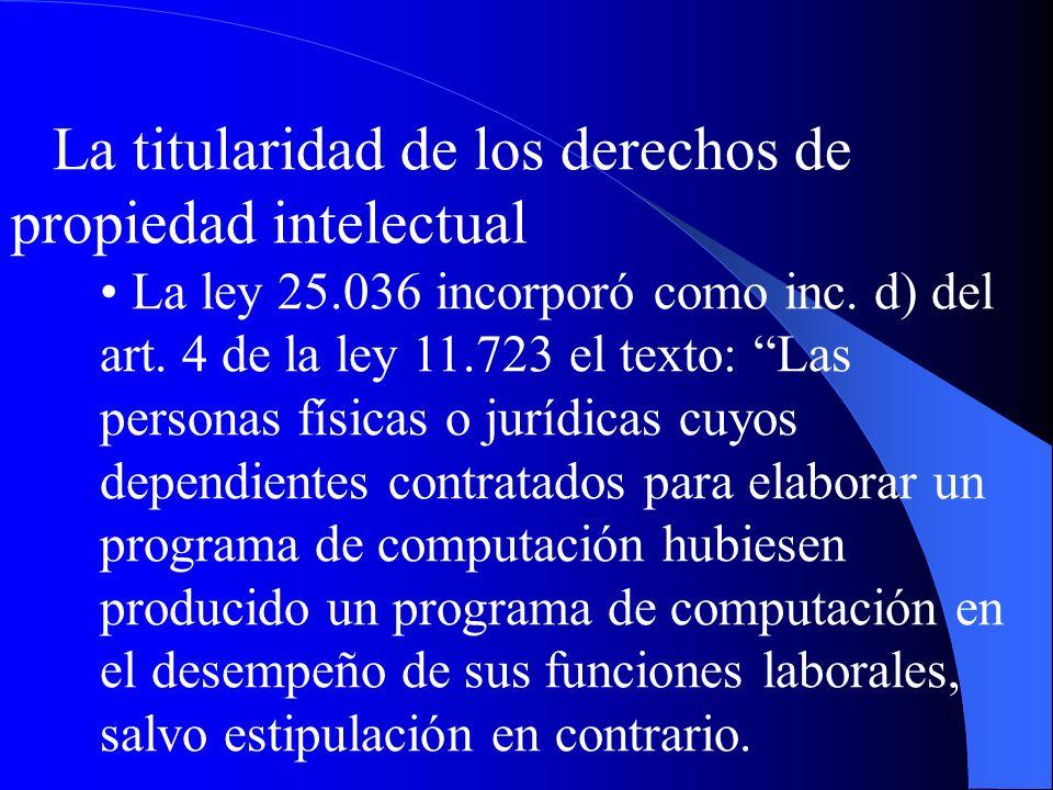 La titularidad de los derechos de propiedad intelectual La ley 25.036 incorporó como inc. d) del art. 4 de la ley 11.723 el texto: Las personas física
