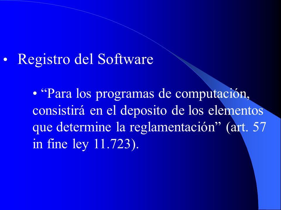 Registro del Software Para los programas de computación, consistirá en el deposito de los elementos que determine la reglamentación (art. 57 in fine l